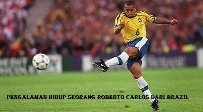 Pengalaman Hidup Seorang Roberto Carlos Dari Brazil