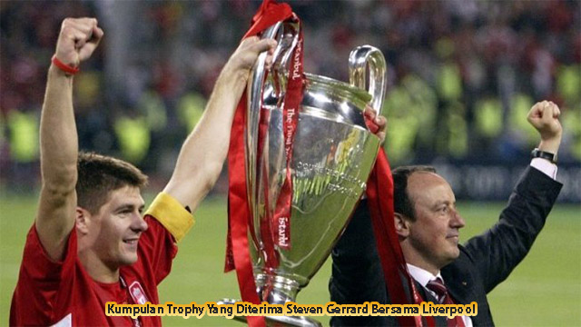 Kumpulan Trophy Yang Diterima Steven Gerrard Bersama Liverpool