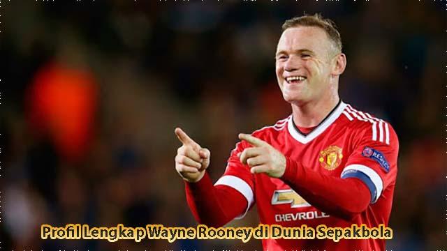 Profil Lengkap Wayne Rooney di Dunia Sepakbola
