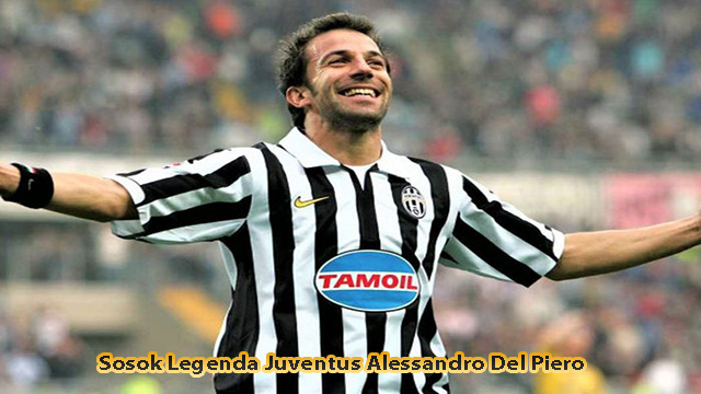 Sosok Legenda Juventus Alessandro Del Piero